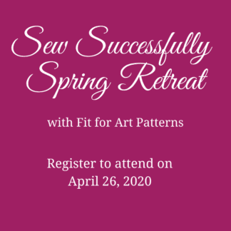 Register for Fit for Art Patterns'Sew Successfully Spring Retreat April 26, 2020